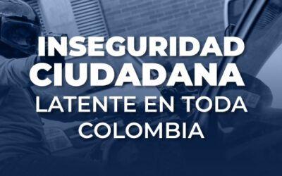 Inseguridad ciudadana latente en toda Colombia.